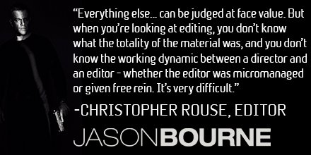 Quote of the week by award winning Editor, Christopher Rouse, of the new Jason Bourne film! https://t.co/et4U5D78qo