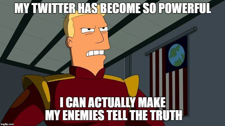 This works surprisingly well --> Trump quotes with Zapp Brannigan backgrounds - https://t.co/UQUELwoPp1 #Futurama https://t.co/Z2QhN0VfOE