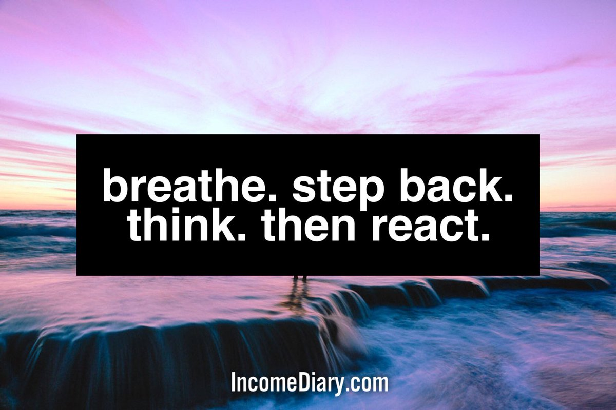 #mindfulness Breathe. Step back. Think. Then react. https://t.co/ggYqGEYSLu