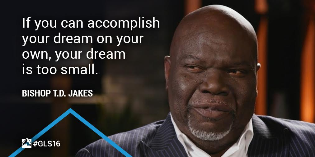 If you can accomplish your dream on your own, your dream is too small. - @BishopJakes #GLS16 https://t.co/GB1YJsZDFU