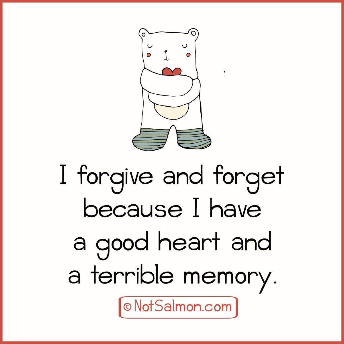 Quote Gld I Forgive & Forget Because I Have A Good Heart & A Terrible Memory