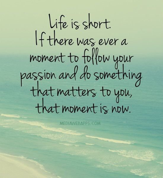 """""""Life is short. If there was ever a moment to follow your passion & do something that matters.. that moment is now."""" https://t.co/pqPQqMVFY6"""
