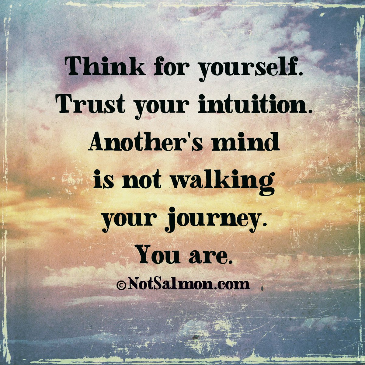Think for yourself. Trust your intuition. Another's mind is not walking your journey. You are. https://t.co/exVcceK6s5