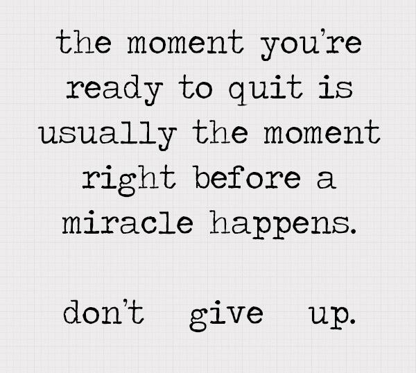 The moment you're ready to #quit is usually the moment right before a #miracle happens! https://t.co/tgpIZv4Iz5