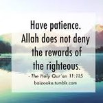 """""""Have Patience, Allah does not deny the rewards of the righteous."""" _Quran 11:115 https://t.co/E5Vw0hcIGQ"""