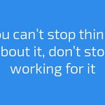 If you cant stop thinking about it, dont stop working for it #HappyMonday #mondaymotivation #Monday #entrepreneur https://t.co/JJmebCkbiv