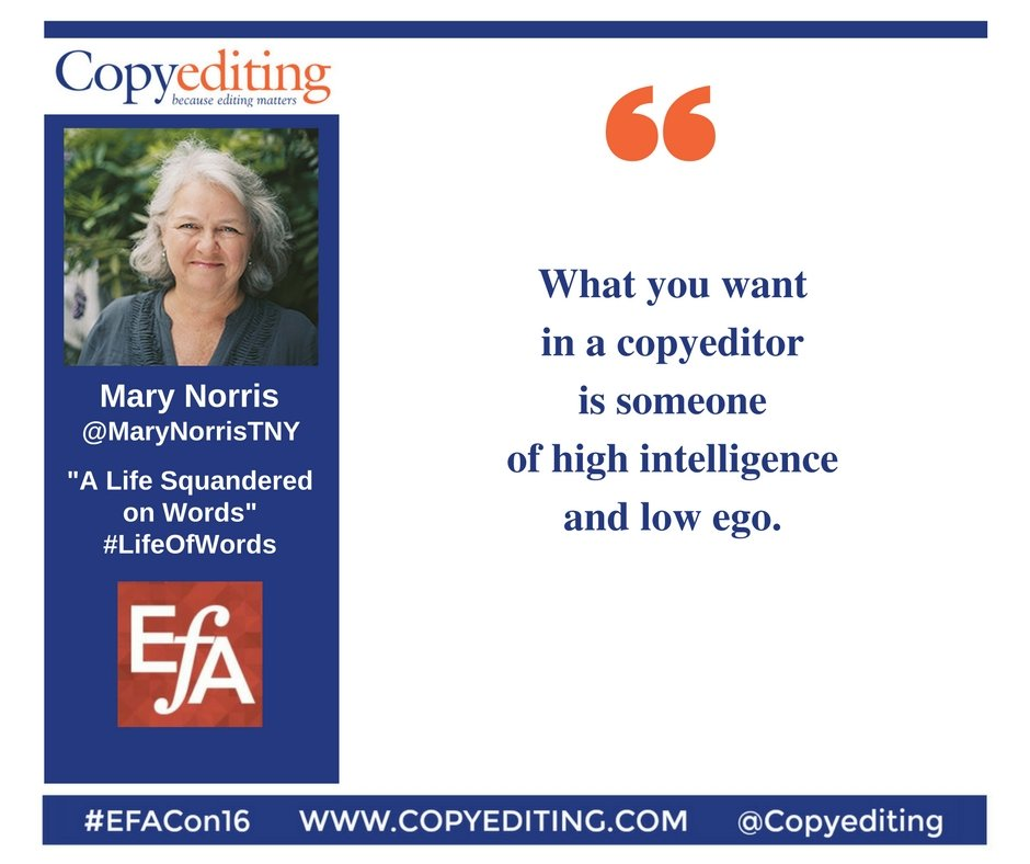 What you want in a copyeditor is someone of high intelligence and low ego. @MaryNorrisTNY #LifeOfWords #EFACon16 https://t.co/Jaf4JKroPt