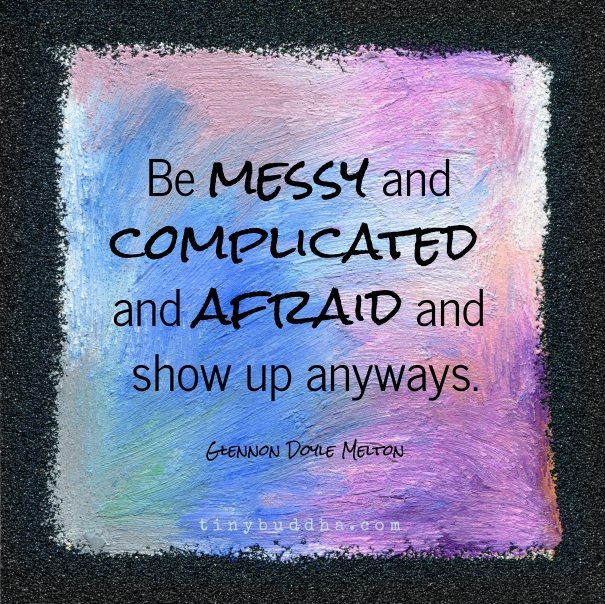 Glennon Doyle Melton Quotes Glamorous Be Messy And Complicated And Afraid And Show Up Anyways