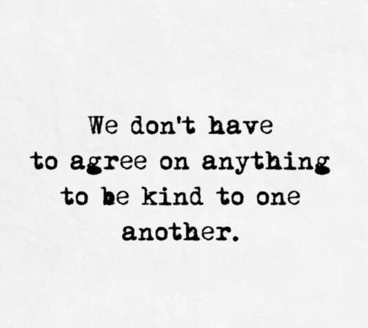 We don't have to agree on anything to be kind to one another. (H/T @bgwarburton) https://t.co/QT14jlJ5dO