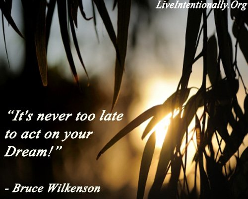 It's never too late to act on your Dream! -Bruce Wilkenson https://t.co/3oLTMXZ6oX