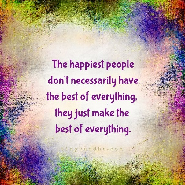 The happiest people don't necessarily have the best of everything, they just make the best of everything. https://t.co/bE6P9xWCYg