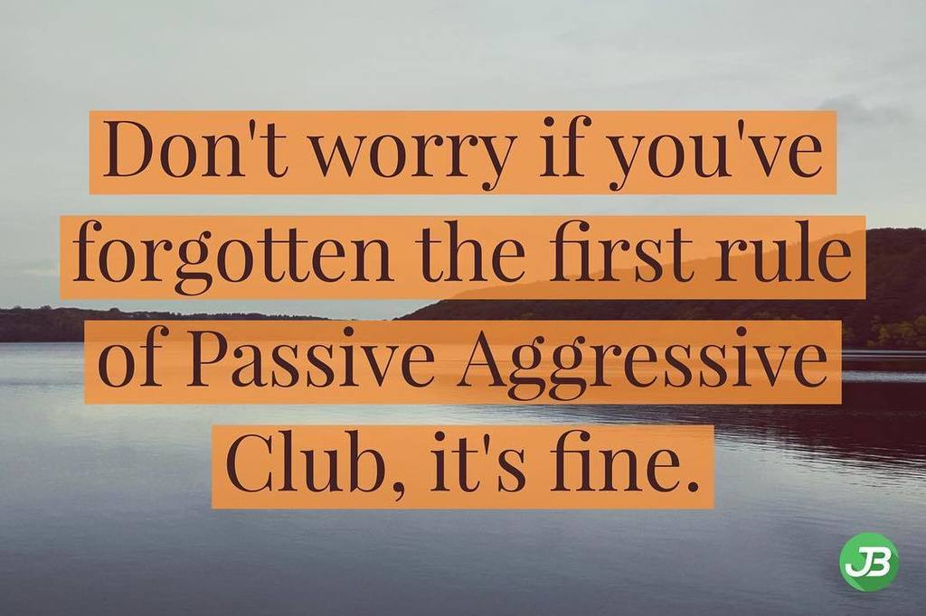 Don't worry if you've forgotten the first rule of Passive Aggressive Club, it's fine. https://t.co/AmYUpHmva1 https://t.co/stR7qZgAmk