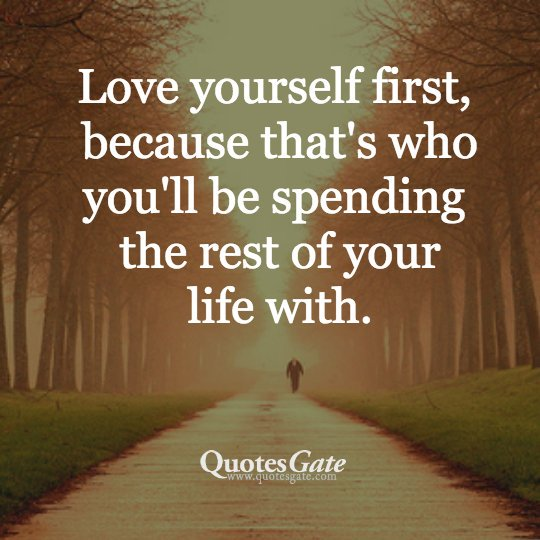 """""""Love yourself first, because that's who you'll be spending the rest of your life with."""" #quote https://t.co/IMJDm5vJbf"""