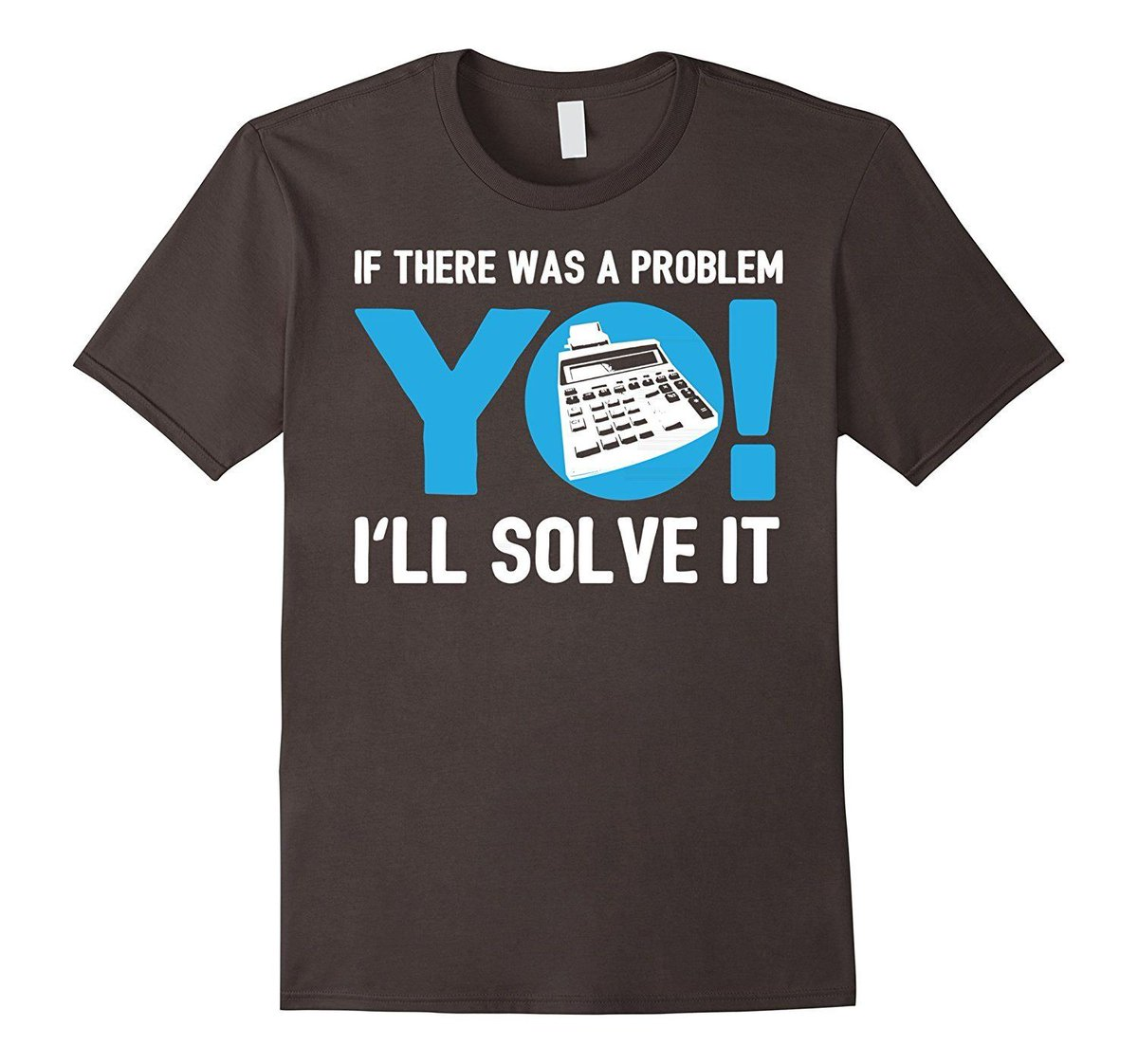 If There Was a Problem Yo I'll Solve It - Accountant T-Shirt    ...