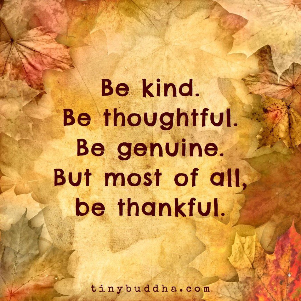 Be kind. Be thoughtful. Be genuine. But most of all, be thankful. RT @tinybuddha https://t.co/j3LX4kSMn9