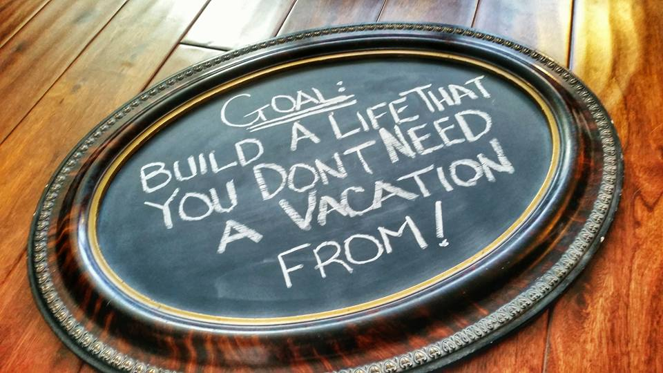 "Goal: ""Build a life that you don't need a vacation from!""  - as seen on a chalkboard sign. https://t.co/QQgpK8Hg1l"