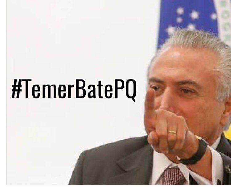 #TemerBatePQ: Temer Bate PQ