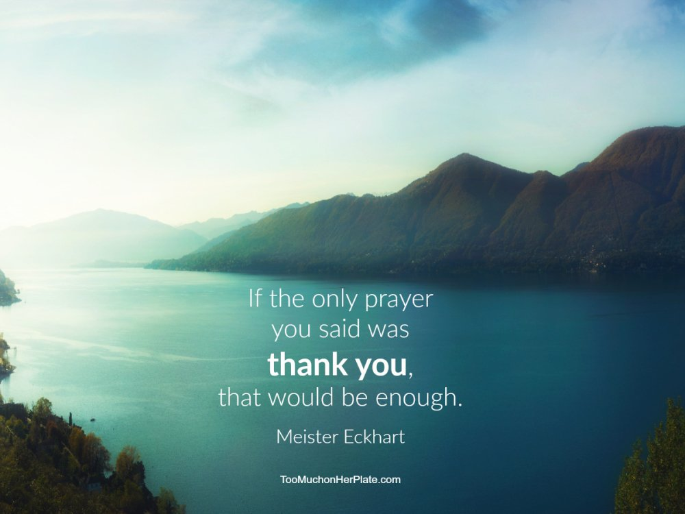 """If the only prayer you said was thank you, that would be enough."" - Meister Eckhart https://t.co/3krHo7lz3D"