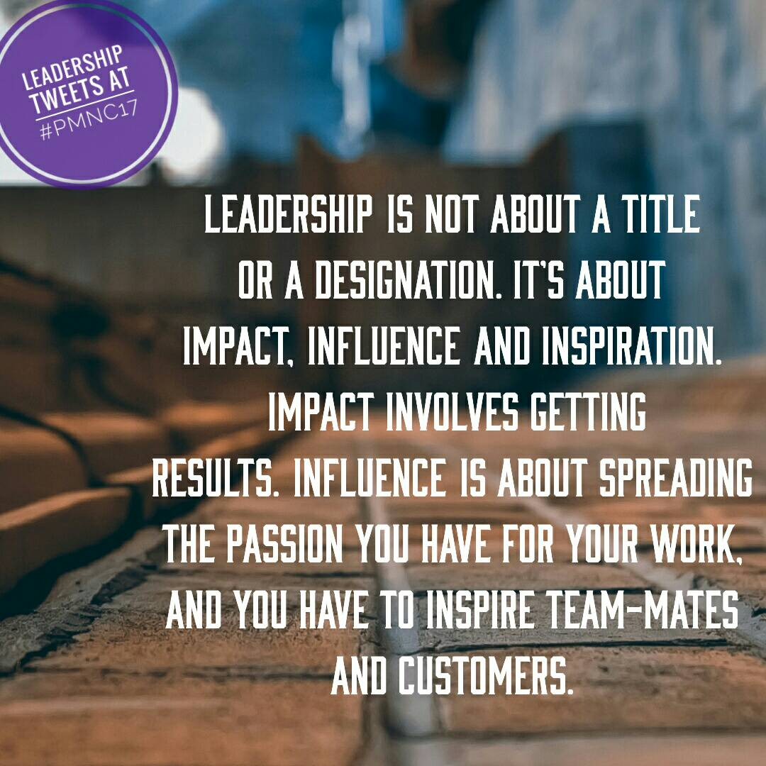 Leadershipis not about a title or a designation. It's about impact,influenceand inspiration.  #PMNC17 https://t.co/EVExTmJ6fz