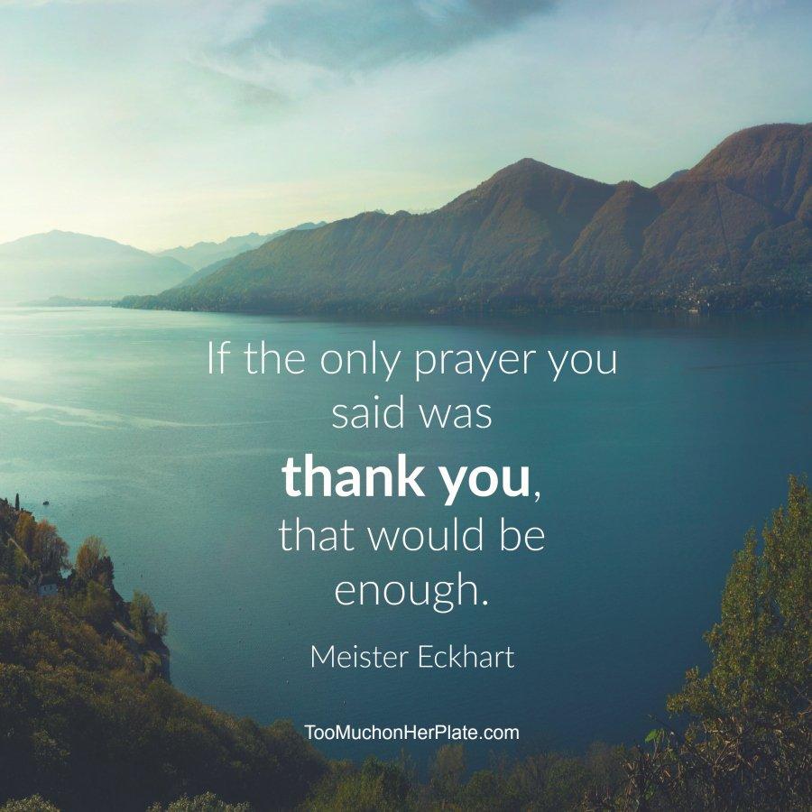 """If the only prayer you said was 'thank you', that would be enough."" Meister Eckhart #quote https://t.co/5kIIqw1Scp"
