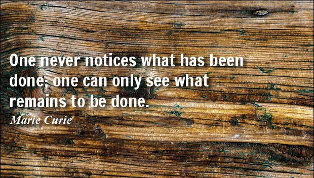 QOTD: One never notices what has been done; one can only see what remains to be done. - Marie Curie https://t.co/5roKWV7iwr