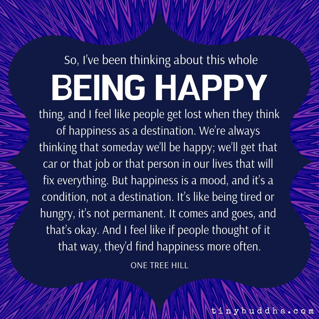 We're always thinking that someday we'll be happy; we'll get that car or that job or that person in our lives that will fix everything. But happiness is a mood, and it's a condition, not a destination. It's like being tired or hungry, it's not permanent. It comes and goes... https://t.co/Iq7w5a7fpR
