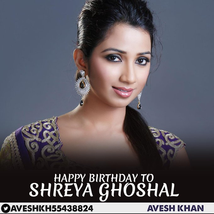 HAPPY BIRTHDAY TO Indian playback singer Shreya Ghoshal