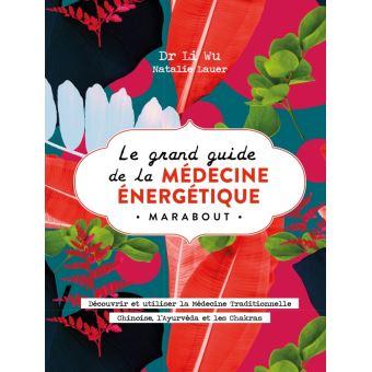 Médecine énergétique : Le grand livre de la médecine énergétique...