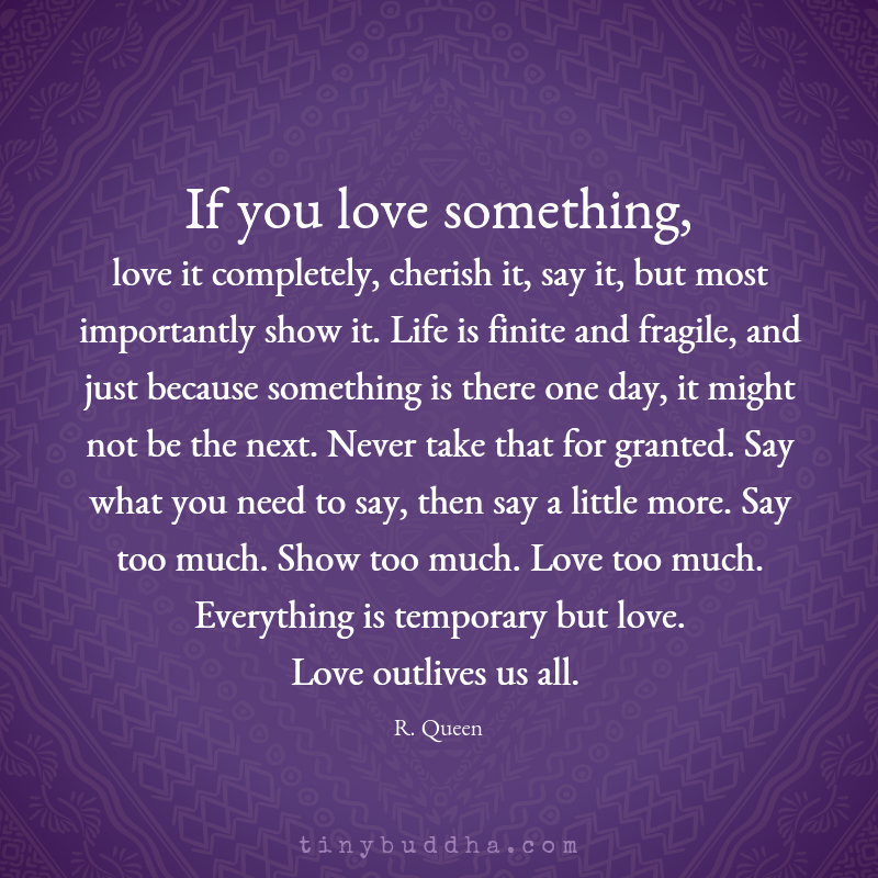 """""""Life is finite and fragile, and just because something is there one day, it might not be the next. Never take that for granted. Say what you need to say, then say a little more. Say too much. Show too much. Love too much. Everything is temporary but love. Love outlives us all."""" https://t.co/TnBs2LBptN"""