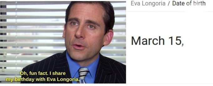 Happy birthday to Eva Longoria, Michael Scott, and my Daughter