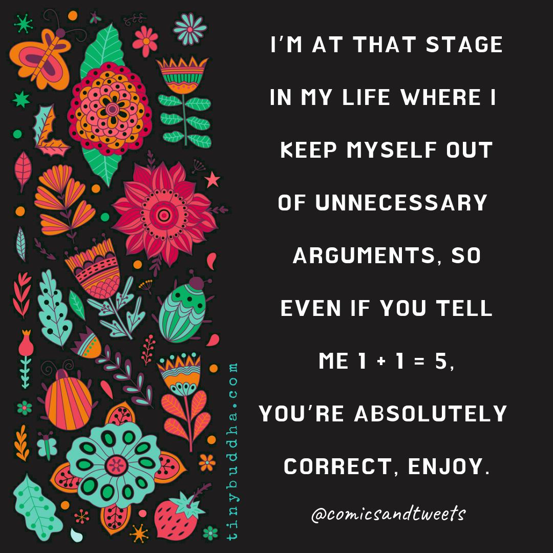 I'm at that stage in my life where I keep myself out of unnecessary arguments, so, even if you tell me 1=1=5, you're absolutely correct, enjoy. https://t.co/H5IfAnDfYL