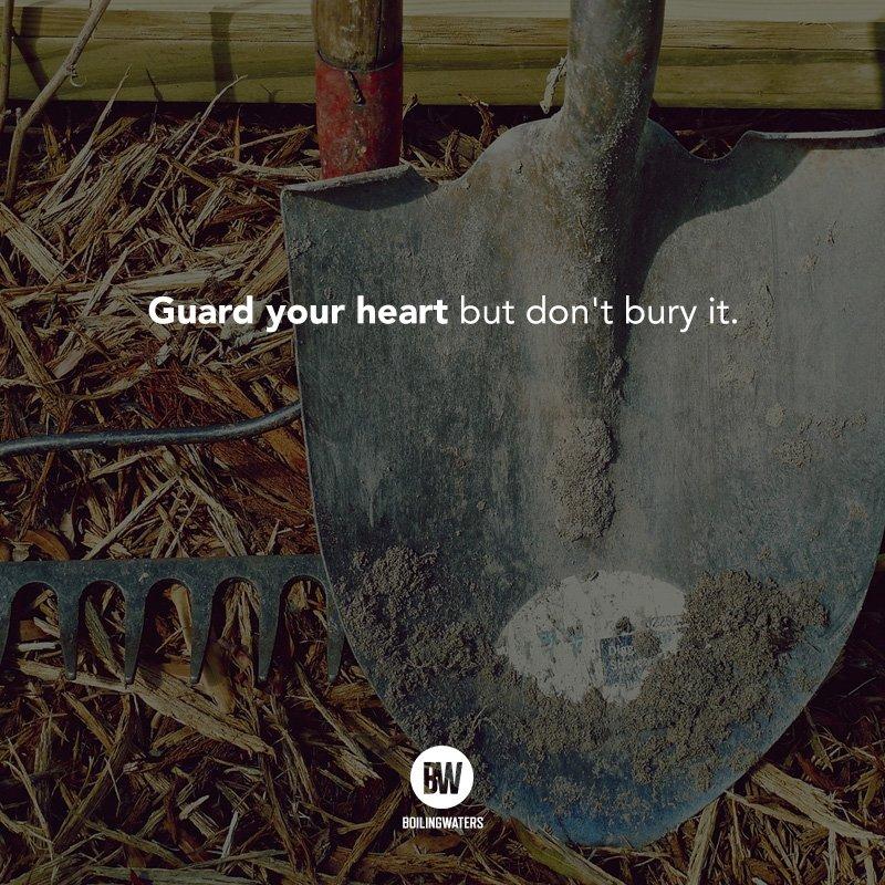 RT @boilingwatersph: Guard your heart but don't bury it. https://t.co/1HQ2a2cTeG