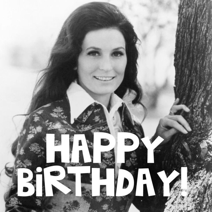 Happy Birthday to the Coal Miner s Daughter, Mrs. Loretta Lynn.