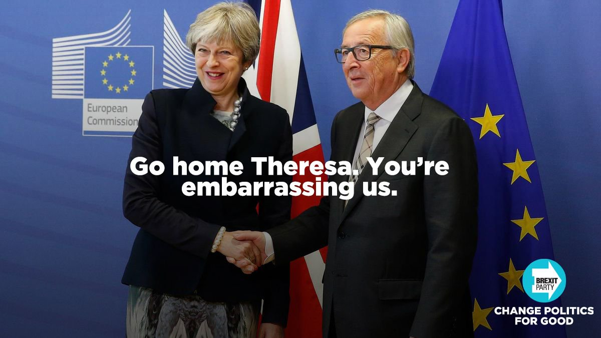 RT @brexitparty_uk: Go home Theresa. You're embarrassing us. https://t.co/S493zpUlWc