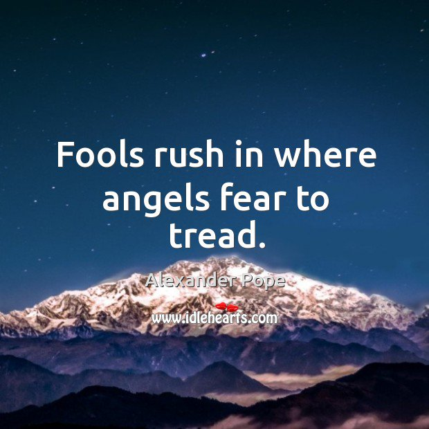 """RT @SoStarMusic: 💯""""Fools rush in where angels fear to tread.""""   ― Alexander Pope  #Quote #Share #CAUTION https://t.co/laHRYSqNm3"""
