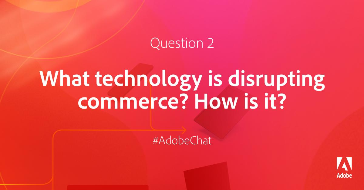 AdobeExpCloud: Q2: What technology is disrupting commerce? How is it? #AdobeChat #RoadToImagine https://t.co/oWdnDpGBIu