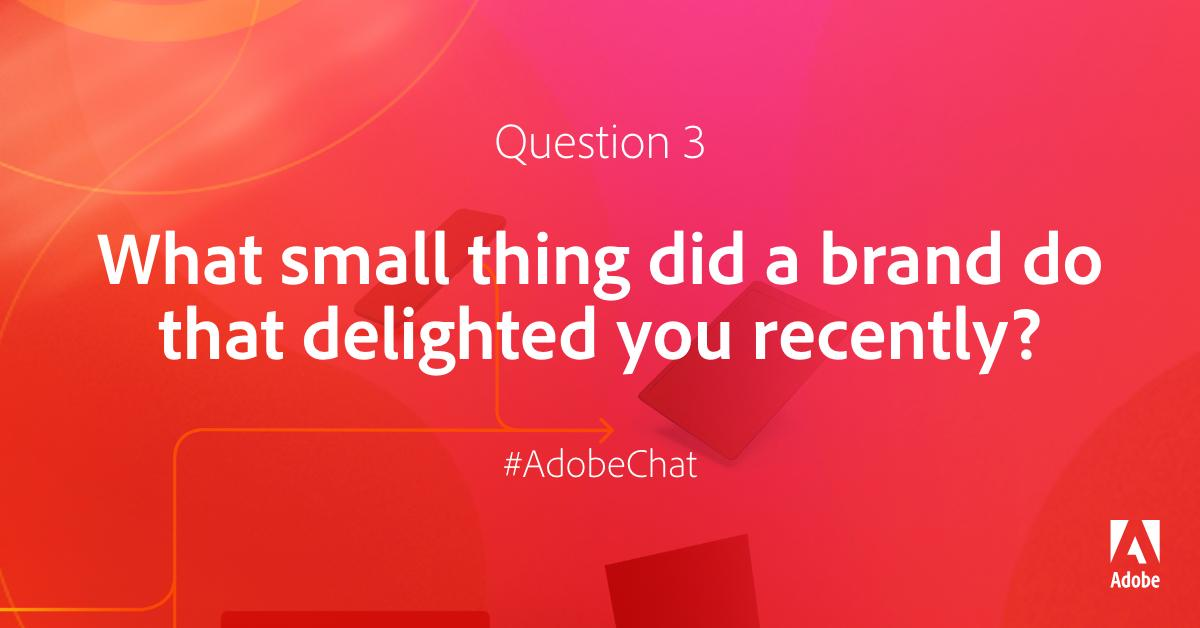 AdobeExpCloud: Q3: What small thing did a brand do that delighted you recently? #AdobeChat #RoadToImagine https://t.co/K37KuOma5O