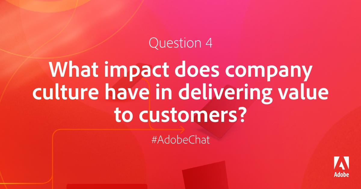 AdobeExpCloud: Q4: What impact does company culture have in delivering value to customers? #AdobeChat #RoadToImagine https://t.co/Jd2u7iFzAw