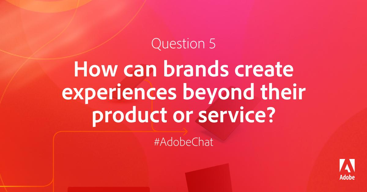 AdobeExpCloud: Q5: How can brands create experiences beyond their product or service? #AdobeChat #RoadToImagine https://t.co/VQqSjOnAs1