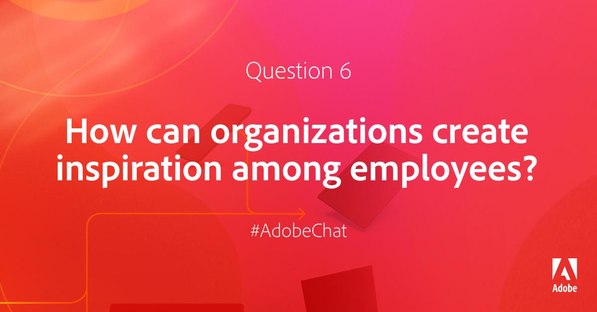 AdobeExpCloud: Q6: How can organizations create inspiration among employees? #AdobeChat #RoadToImagine https://t.co/HJBKZZCrVr