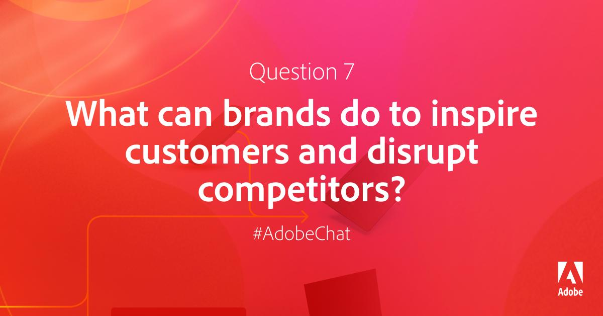 AdobeExpCloud: Q7: What can brands do to inspire customers and disrupt competitors? #AdobeChat #RoadToImagine https://t.co/k73ssw27Rn