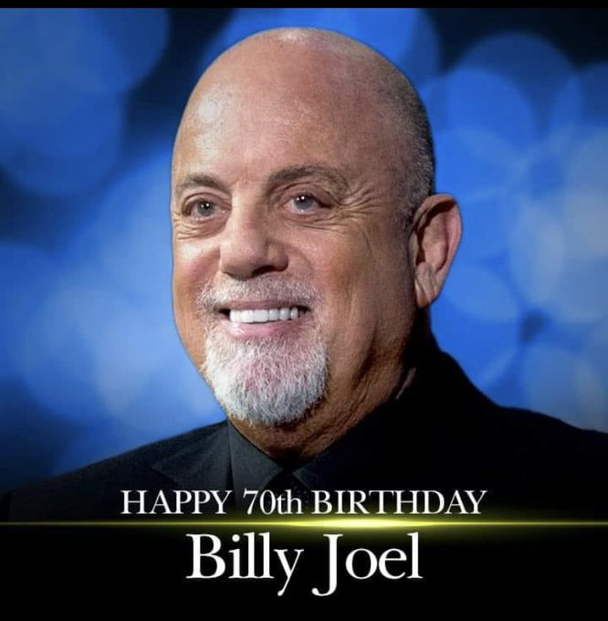 Happy  Birthday  Billy Joel.    Greetings from me with The Song \ River of Dreams\.