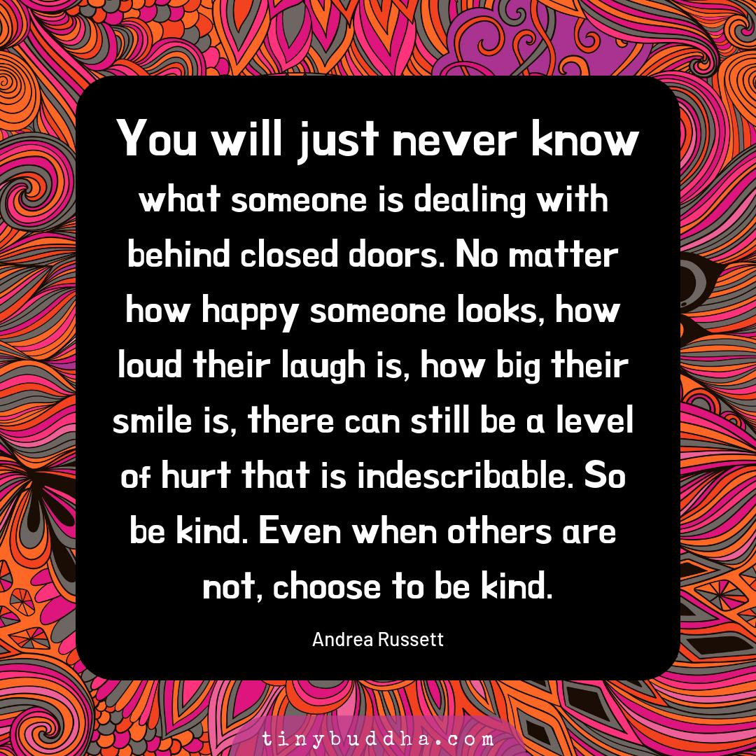 """You just never know what someone is dealing with behind closed doors. No matter how happy someone looks, how loud their laugh is, how big their smile is, there can still be a level of hurt that is indescribable. So be kind. Even when others are not, choose to be kind."" https://t.co/xdrAhNgxTB"