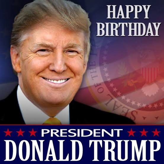 BEST WISHES FOR PRESIDENT DONALD TRUMP....HAPPY BIRTHDAY..