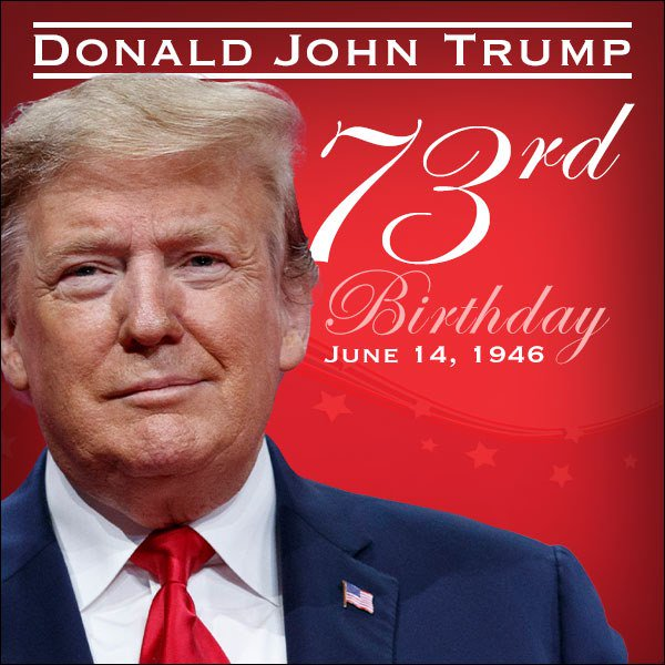 HAPPY BIRTHDAY, DONALD TRUMP! The 45th president of the United States, Donald J. Trump, turns 73 years old today.