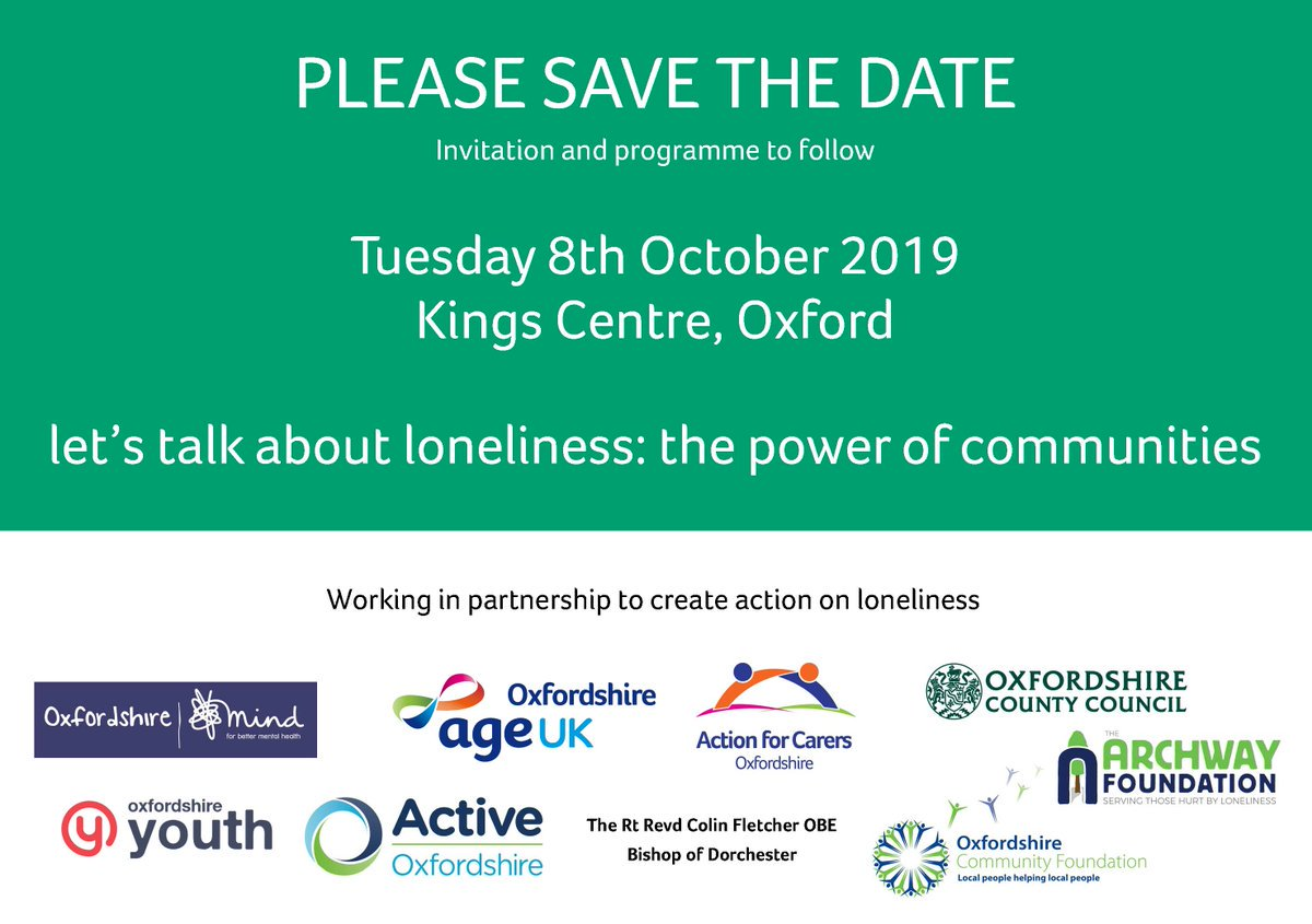 We are working with @oxfordshireMind, AgeUKOxon, OxfordshireCC, OxYouth, @OxfordshireCF, and other partners to create action for Loneliness. #Let'sTalkLoneliness  Save the date: 8th October 2019, Kings Centre, Oxford.