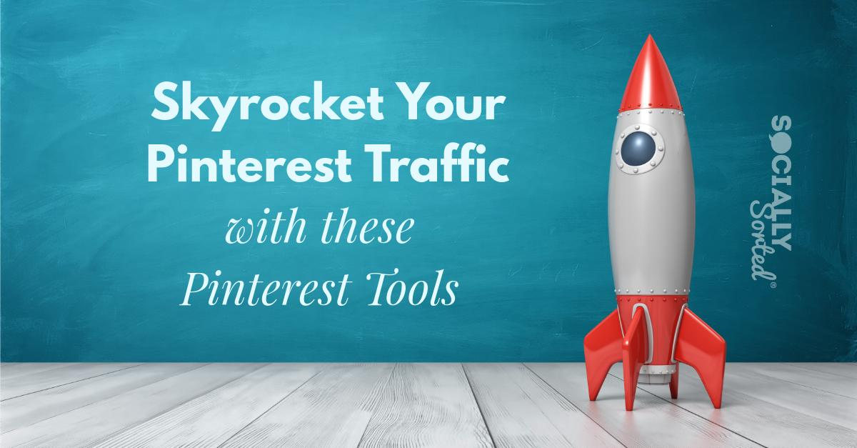 5 Powerful Pinterest Tools to Skyrocket Your Pinterest Traffic - Socially Sorted