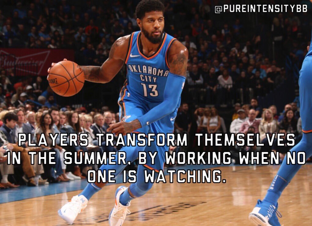 RT @PureIntensityBB: Players transform themselves in the summer, by working when no one is watching - Paul George https://t.co/IKT8qTf0jv