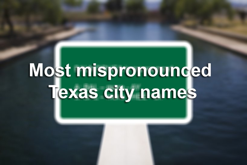 Don't let Texas' most mispronounced cities trip you up during your Memorial Day travels