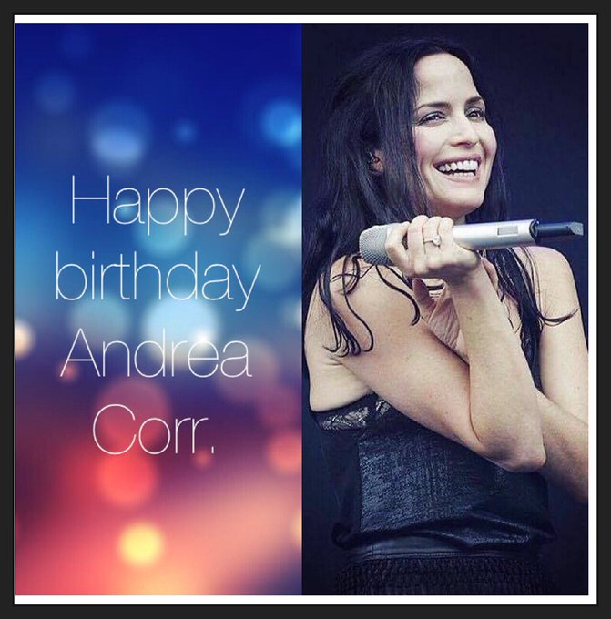 Happy birthday Andrea Corr.     ...
